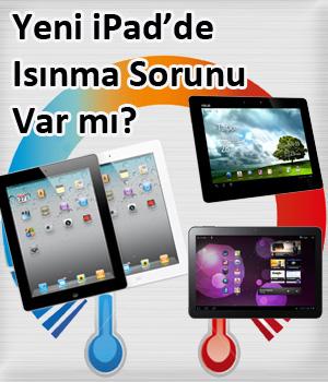 Android Tabletlerle Karşılaştırmalı Test, iPad 3'te Isınma Sorunu Gerçekten Var mı?