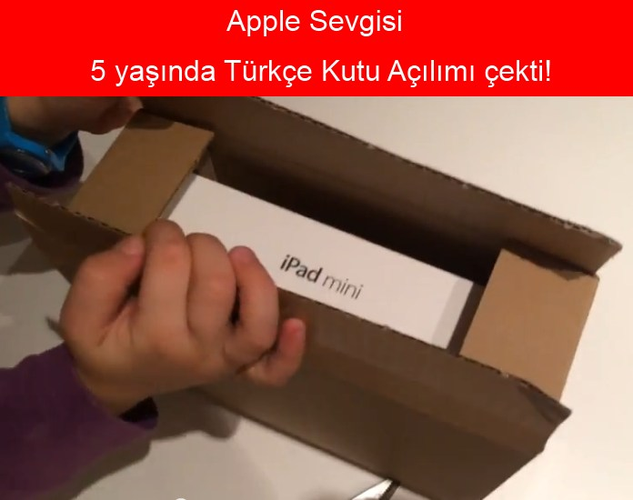 5 yaşında iPad mini Retina ekran kutu açılımı videosu çekti!